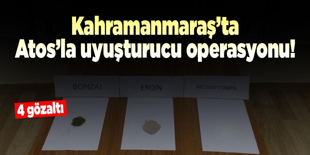 Kahramanmaraş'ta Atos'la uyuşturucu operasyonu!