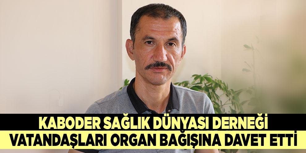 Kaboder Sağlık Dünyası Derneği vatandaşları organ bağışına davet etti