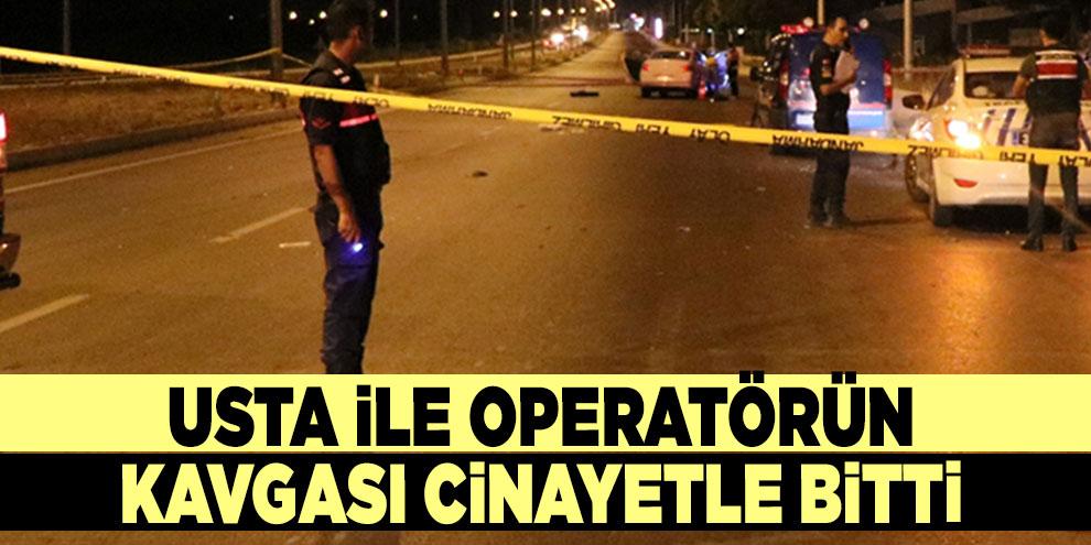 Usta ile operatörün kavgası cinayetle bitti