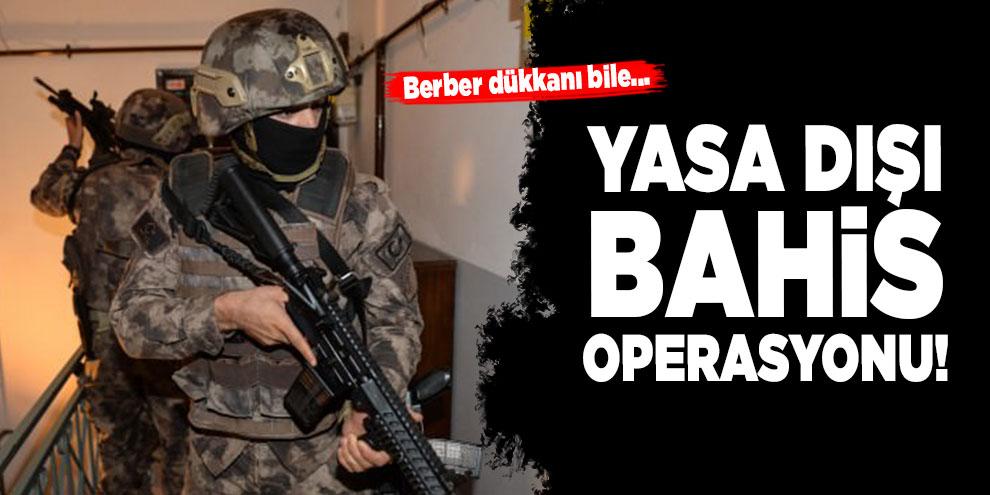 Yasa dışı bahis operasyonu!