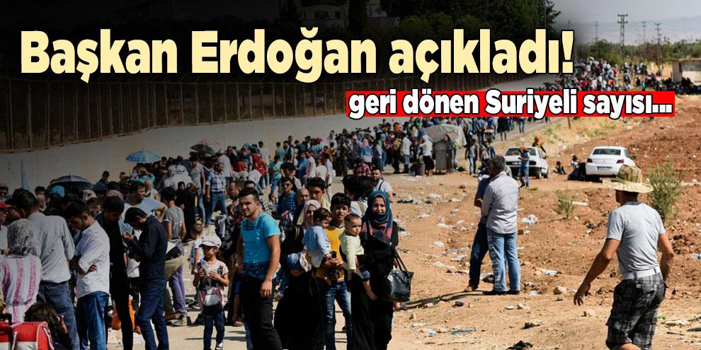 Başkan Erdoğan geri dönen Suriyeli sayısını açıkladı