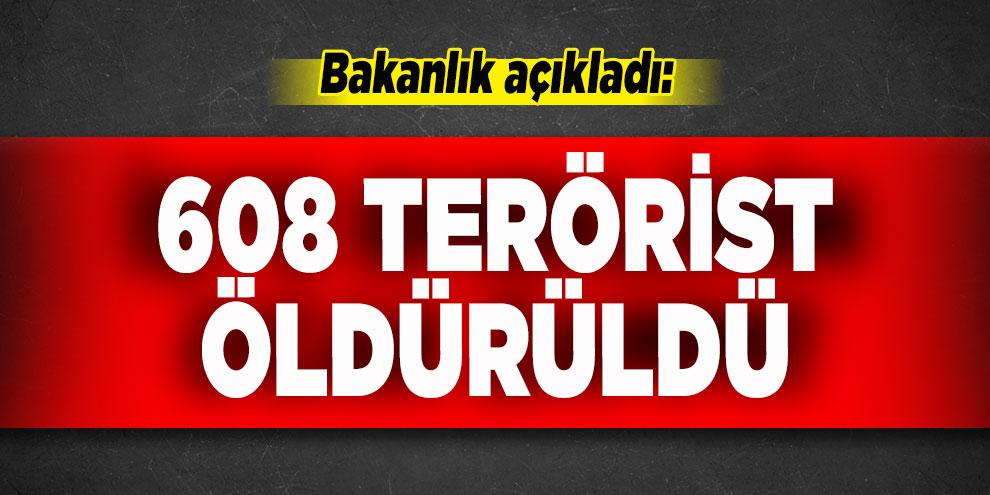 Bakanlık açıkladı: 608 terörist öldürüldü