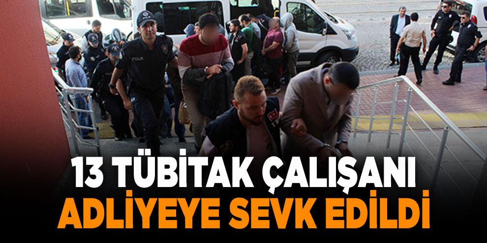 FETÖ'den gözaltına alınan 13 TÜBİTAK çalışanı adliyeye sevk edildi