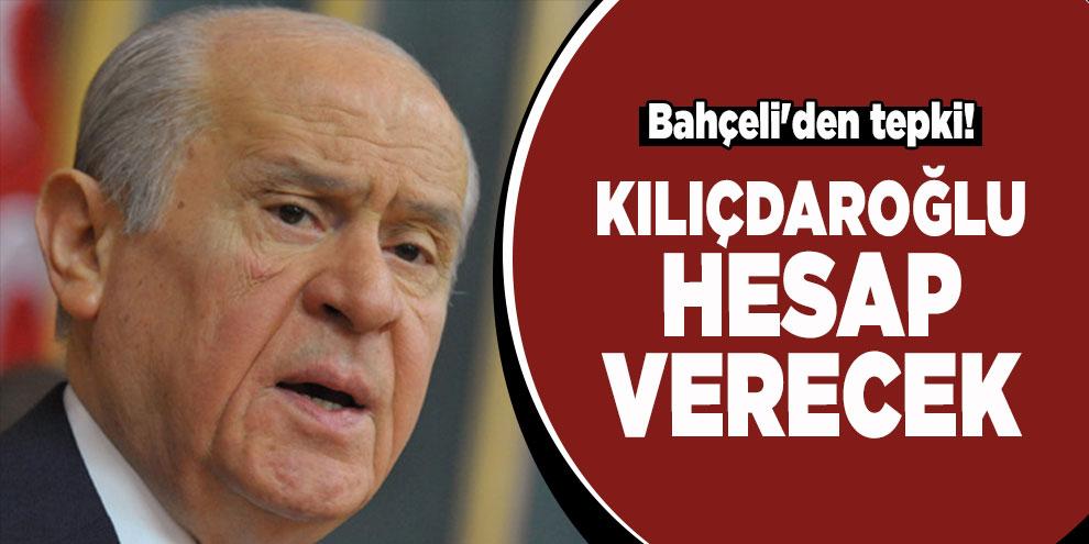 Bahçeli'den tepki! Kılıçdaroğlu hesap verecek