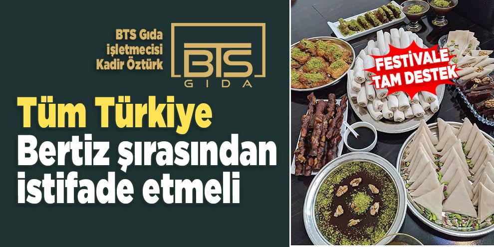 Tüm Türkiye Bertiz şırasından istifade etmeli