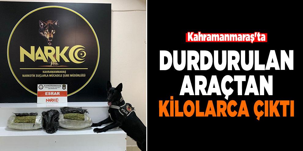 Kahramanmaraş'ta durdurulan araçtan kilolarca çıktı