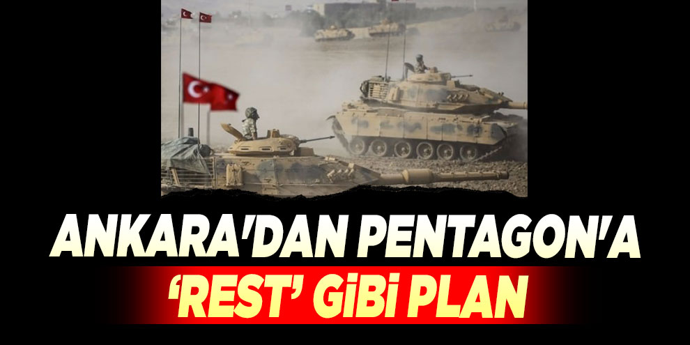 Ankara'dan Pentagon'a 'rest' gibi plan