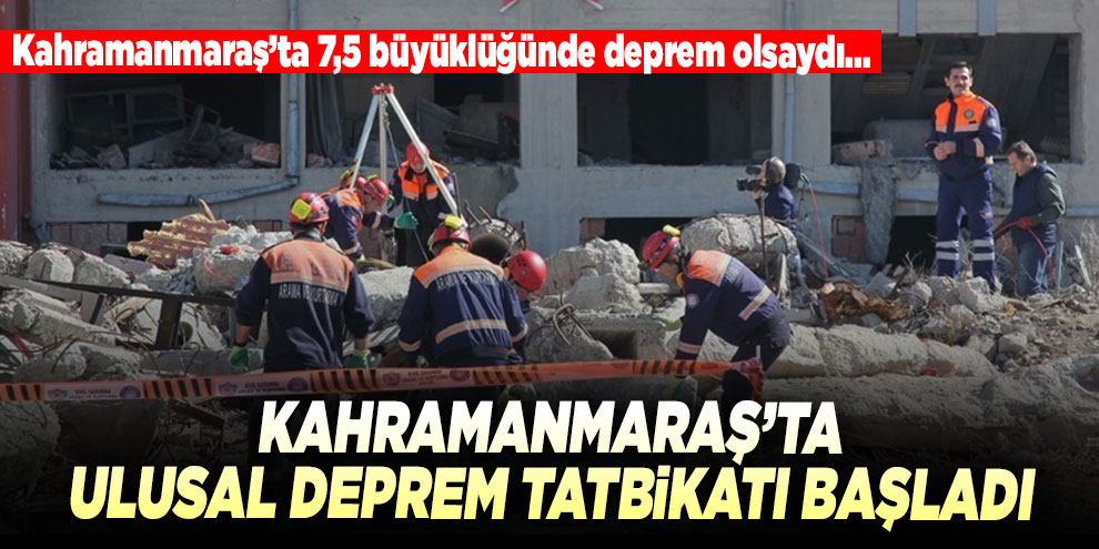 Kahramanmaraş'ta Ulusal Deprem Tatbikatı başladı