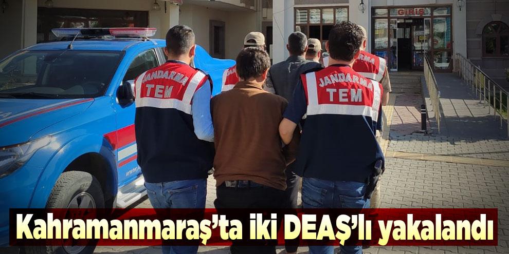 Kahramanmaraş'ta iki DEAŞ'lı yakalandı