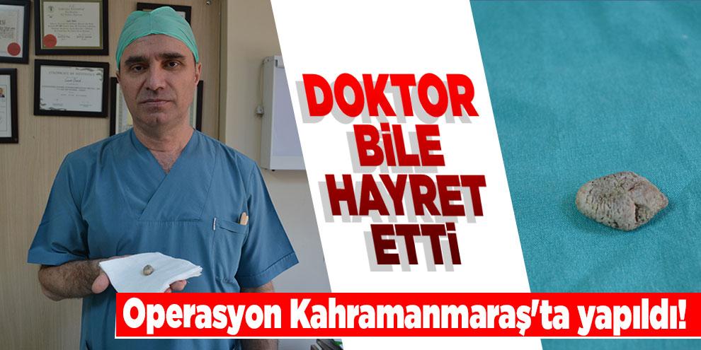 Operasyon Kahramanmaraş'ta yapıldı! Doktor bile hayret etti