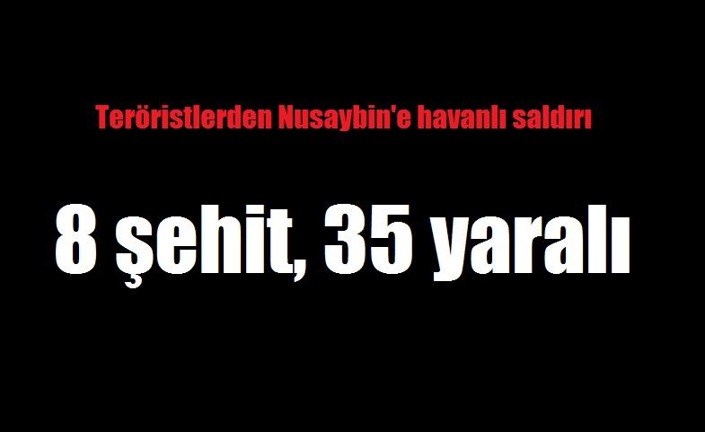 Teröristlerden Nusaybin'e havanlı saldırı: 8 şehit, 35 yaralı