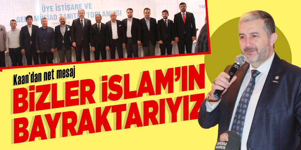 Kaan'dan net mesaj; Bizler İslam'ın bayraktarıyız