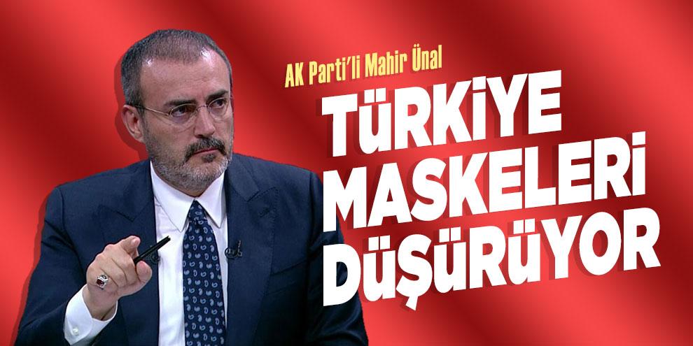 AK Parti'li Mahir Ünal: Türkiye maskeleri düşürüyor
