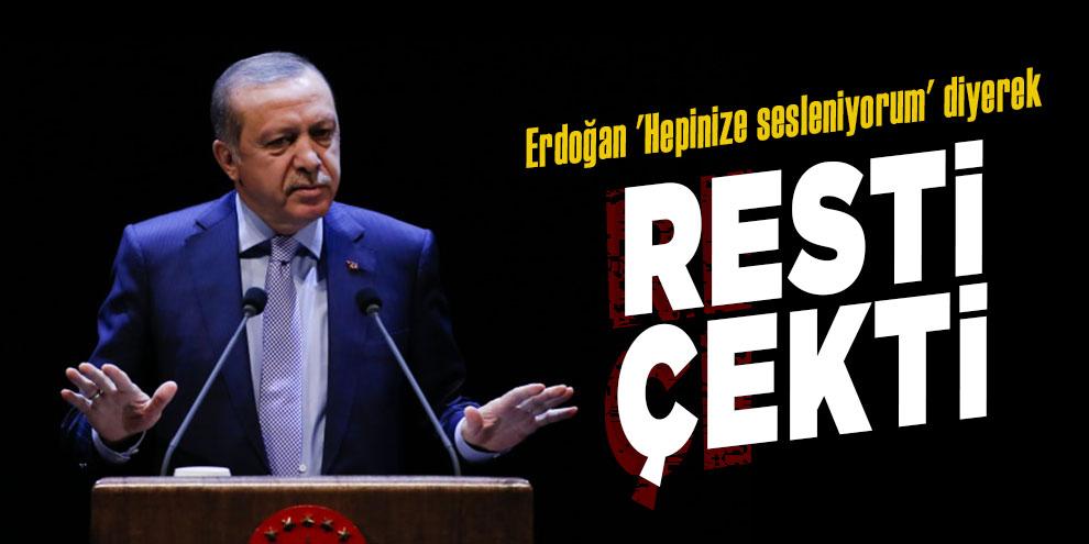 Erdoğan 'Hepinize sesleniyorum' diyerek resti çekti