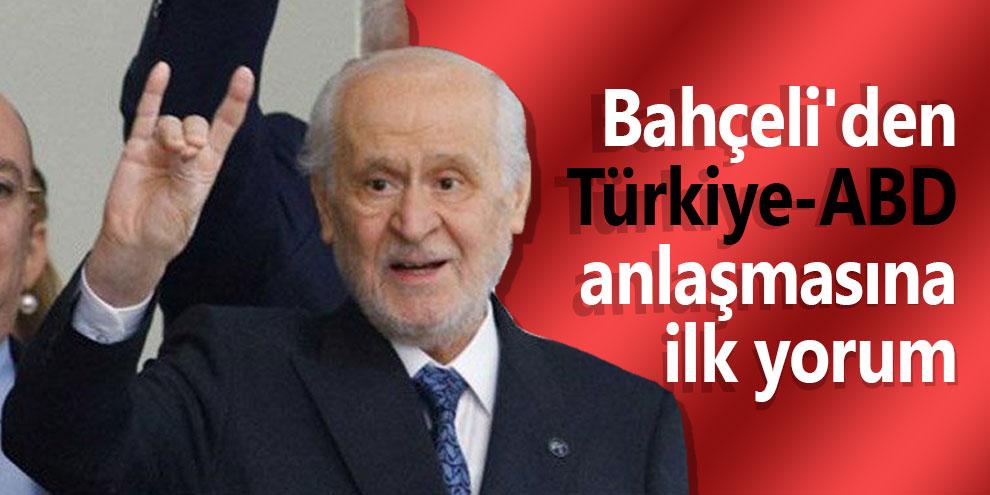 Bahçeli'den Türkiye-ABD anlaşmasına ilk yorum