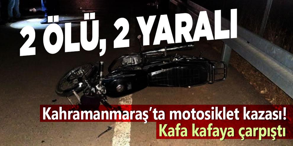 Kahramanmaraş'ta motosiklet kazası! Kafa kafaya çarpıştı