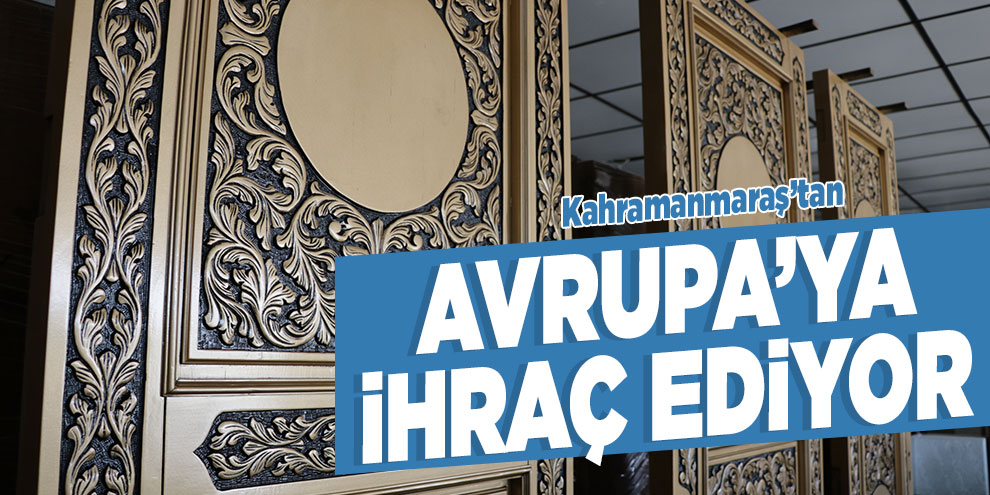 Kahramanmaraş'tan Avrupa'ya ihraç ediyor