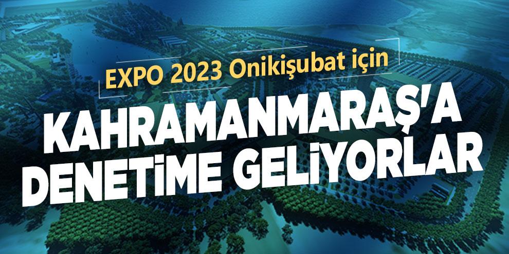 EXPO 2023 Onikişubat için Kahramanmaraş'a denetime geliyorlar