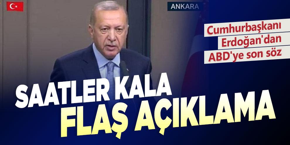 Erdoğan'dan 120 saatin bitimine saatler kala flaş açıklama !
