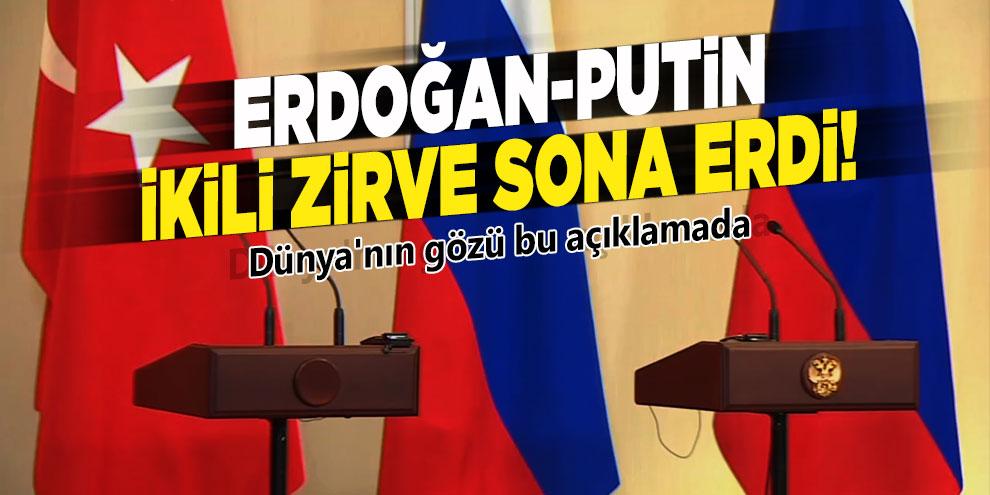 Erdoğan-Putin ikili zirve sona erdi! Dünya'nın gözü bu açıklamada