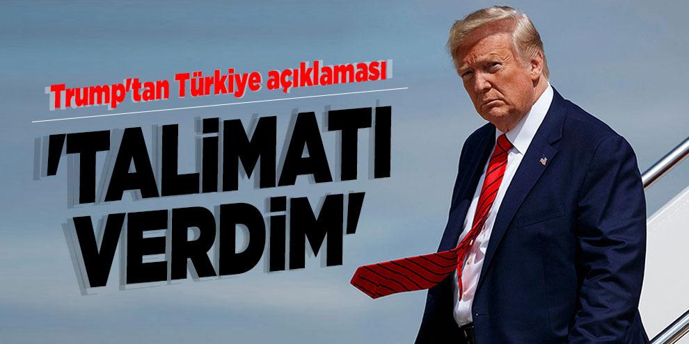 Trump'tan Türkiye açıklaması: 'Talimatı verdim'