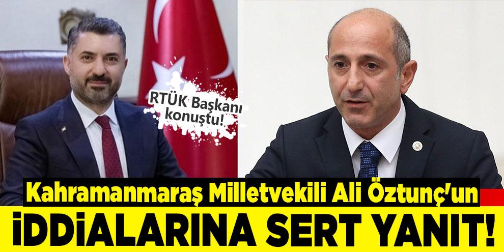 Kahramanmaraş Milletvekili Ali Öztunç'un iddialarına sert yanıt!