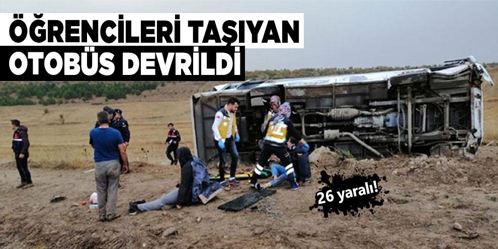 Öğrencileri taşıyan otobüs devrildi: 26 yaralı