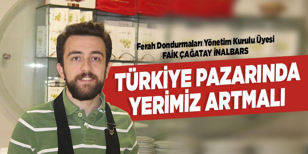 Türkiye pazarında yerimiz artmalı