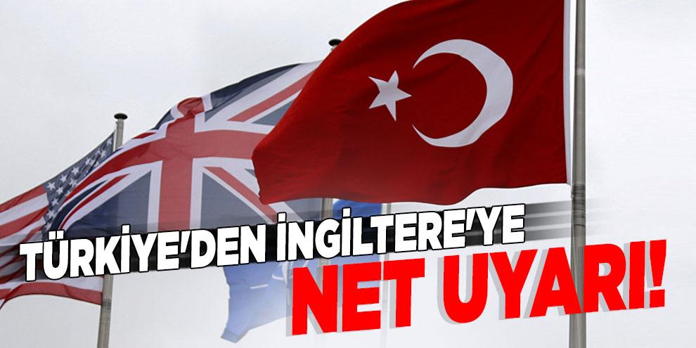 Türkiye'den İngiltere'ye net uyarı!