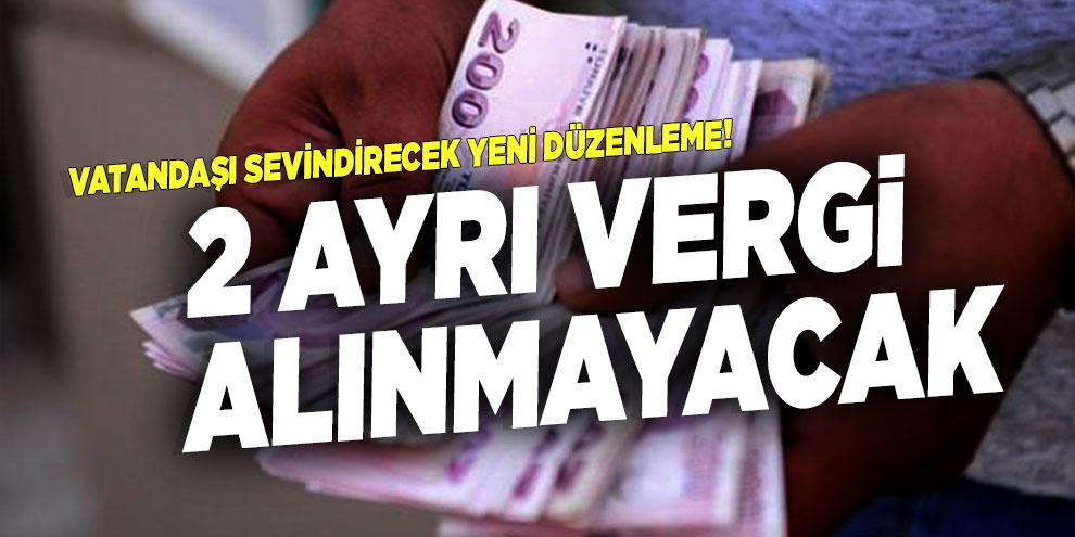 Vatandaşı sevindirecek yeni düzenleme! 2 ayrı vergi alınmayacak
