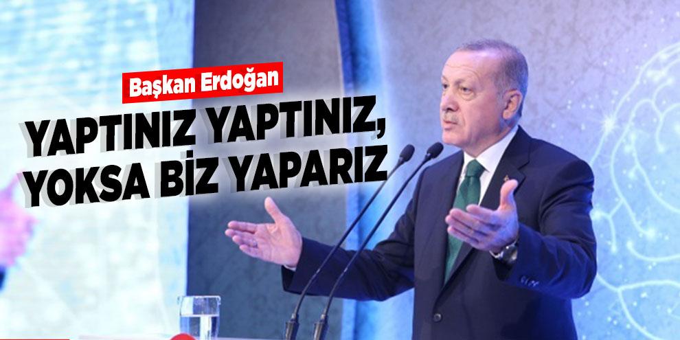 Başkan Erdoğan, Yaptınız yaptınız, yoksa biz yaparız