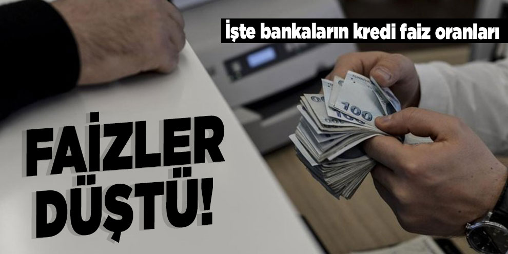 Faizler düştü! İşte bankaların kredi faiz oranları