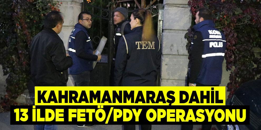 Kahramanmaraş dahil 13 ilde FETÖ/PDY operasyonu