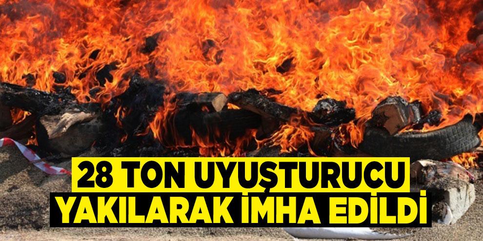 28 ton uyuşturucu yakılarak imha edildi