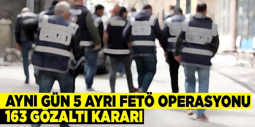 Aynı gün 5 ayrı FETÖ operasyonu: 163 gözaltı kararı