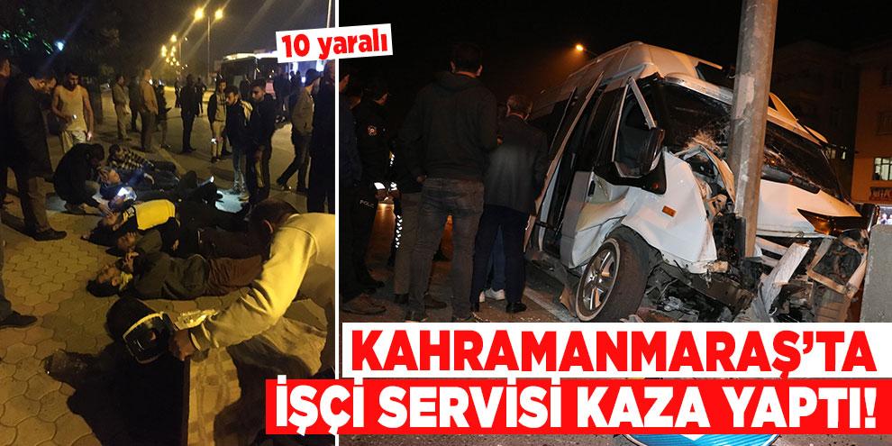 Kahramanmaraş'ta işçi servisi kaza yaptı! 10 yaralı