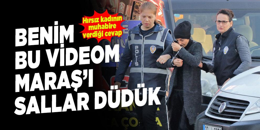 """Hırsızlık zanlısı kadın: """"Benim bu videom Maraş'ı sallar düdük"""""""