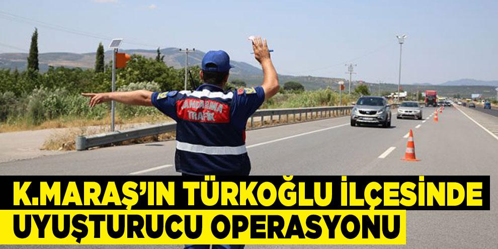 Kahramanmaraş'ın Türkoğlu ilçesinde uyuşturucu operasyonu