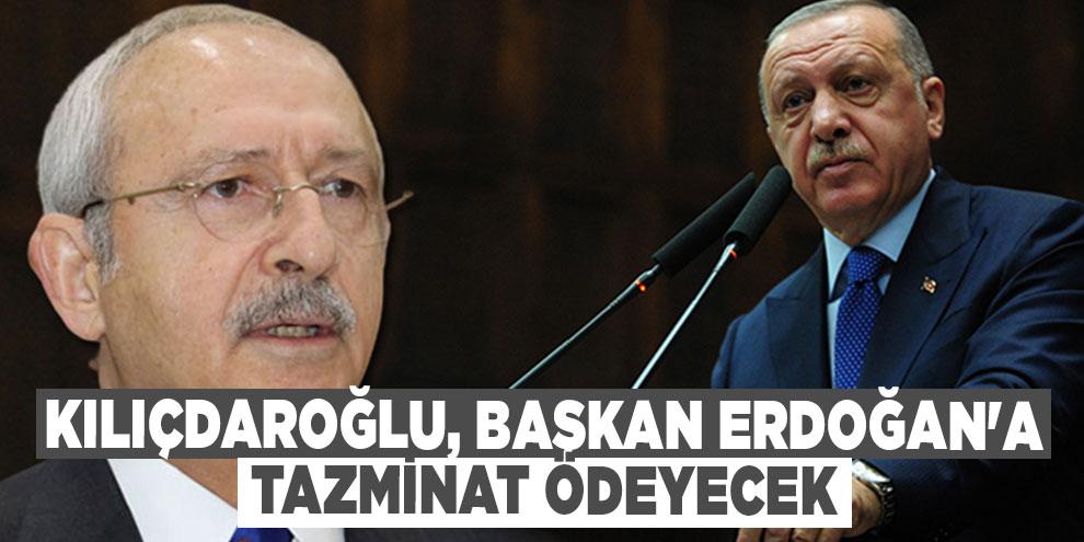 Kılıçdaroğlu, Başkan Erdoğan'a tazminat ödeyecek