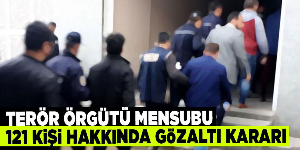 Terör örgütü mensubu 121 kişi hakkında gözaltı kararı