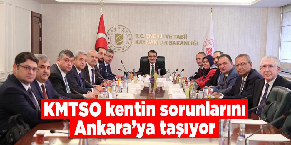 KMTSO kentin sorunlarını Ankara'ya taşıyor
