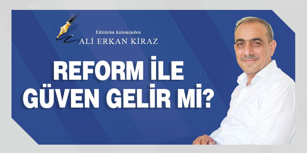 Ali Erkan Kiraz yazdı... Reform ile güven gelir mi?
