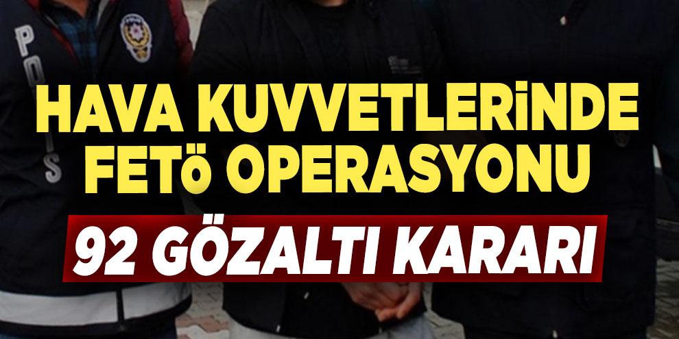 Hava Kuvvetlerinde FETÖ operasyonu: 92 gözaltı kararı