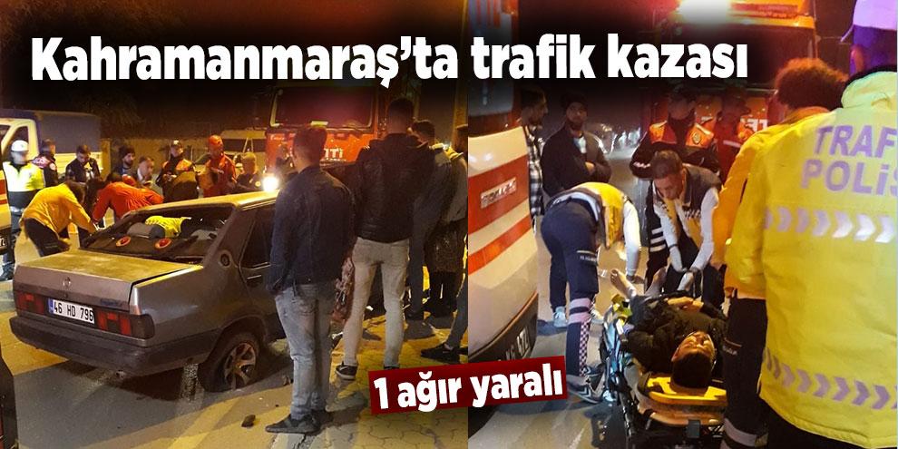 Kahramanmaraş'ta trafik kazası: 1 ağır yaralı