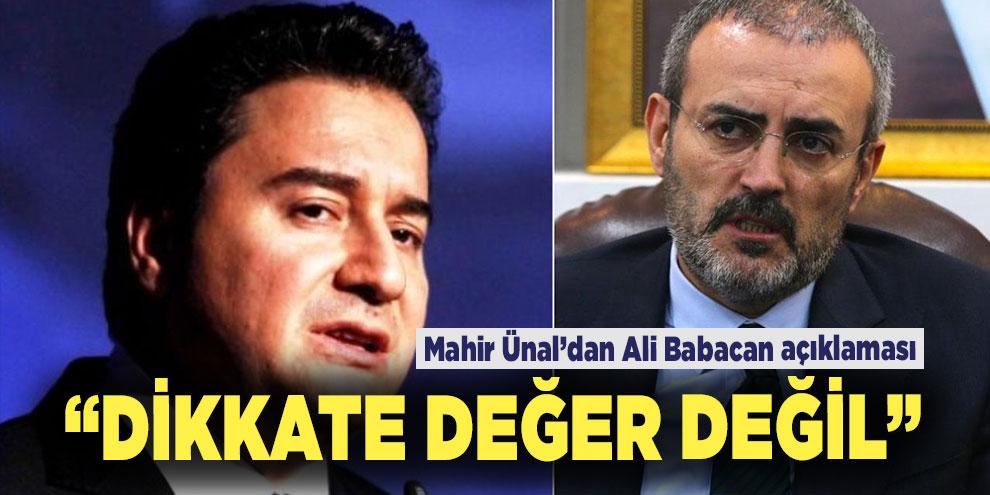 Mahir Ünal'dan Ali Babacan açıklaması! Dikkate değer değil