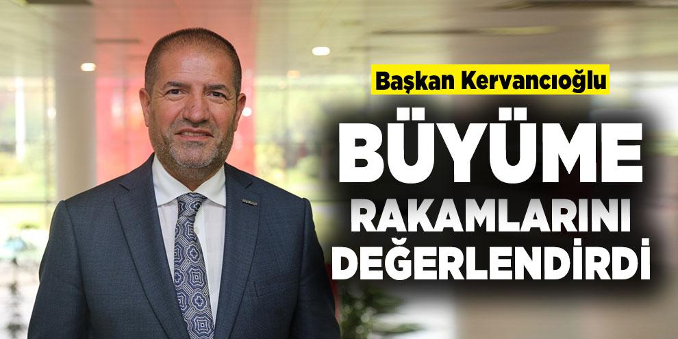 Başkan Kervancıoğlu, büyüme rakamlarını değerlendirdi