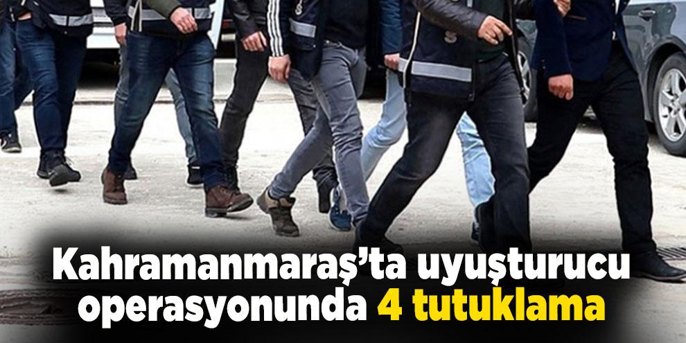 Kahramanmaraş'ta uyuşturucu operasyonunda 4 tutuklama