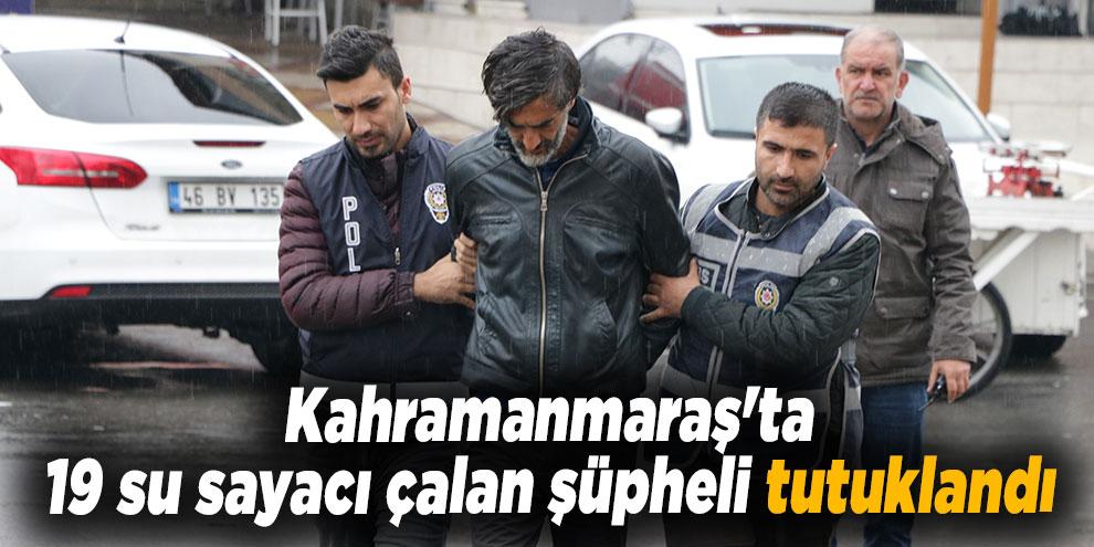 Kahramanmaraş'ta 19 su sayacı çalan şüpheli tutuklandı