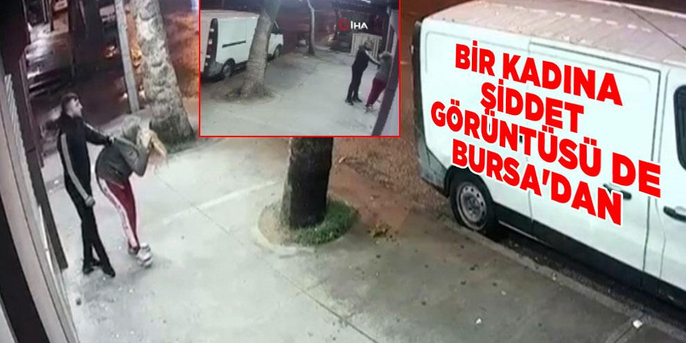 Bir kadına şiddet görüntüsü de Bursa'dan