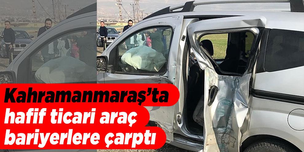 Kahramanmaraş'ta hafif ticari araç bariyerlere çarptı: 1 ölü